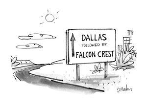 """Sign on road that reads """"Dallas Followed by Falcon Crest"""". - New Yorker Cartoon by Dana Fradon"""