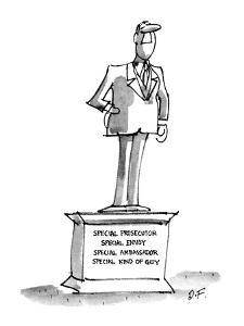 """Statue of man with title, """"Special Prosecutor, Special Envoy, Special Amab?"""" - New Yorker Cartoon by Dana Fradon"""