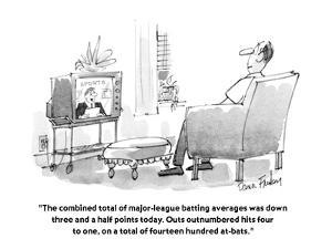 """""""The combined total of major-league batting averages was down three and a ?"""" - New Yorker Cartoon by Dana Fradon"""