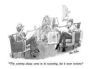 """""""The economy always seems to be recovering, but it never recovers."""" - New Yorker Cartoon by Dana Fradon"""