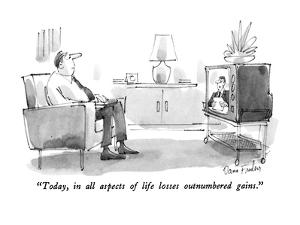 """""""Today, in all aspects of life losses outnumbered gains."""" - New Yorker Cartoon by Dana Fradon"""