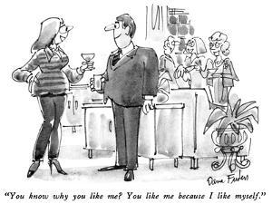"""""""You know why you like me?  You like me because I like myself."""" - New Yorker Cartoon by Dana Fradon"""