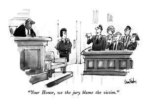 """Your Honor, we the jury blame the victim."" - New Yorker Cartoon by Dana Fradon"