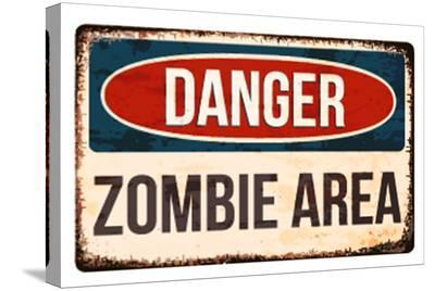 Danger - Zombie Area!--Stretched Canvas Print