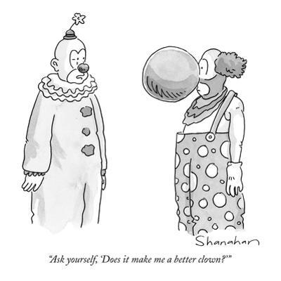 """""""Ask yourself, 'Does it make me a better clown?'"""" - New Yorker Cartoon by Danny Shanahan"""