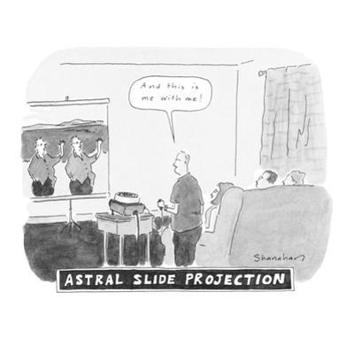 Astral Slide Projection 'And this is me with me!' - New Yorker Cartoon by Danny Shanahan