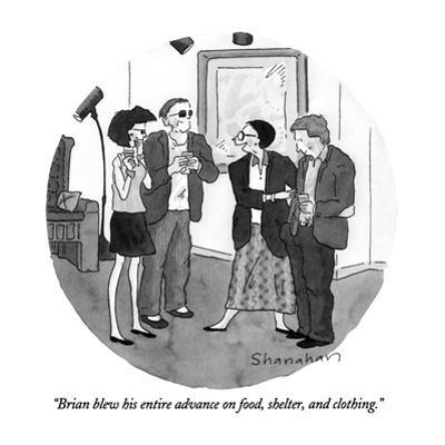 """""""Brian blew his entire advance on food, shelter, and clothing."""" - New Yorker Cartoon by Danny Shanahan"""