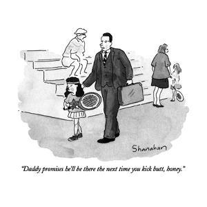 """Daddy promises he'll be there the next time you kick butt, honey."" - New Yorker Cartoon by Danny Shanahan"