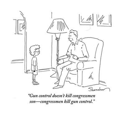 """Gun control doesn't kill congressmen son—congressmen kill gun control."" - Cartoon by Danny Shanahan"