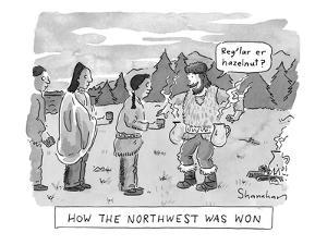 How the Northwest Was Won. - New Yorker Cartoon by Danny Shanahan