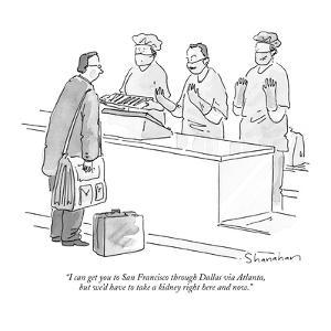 """I can get you to San Francisco through Dallas via Atlanta, but we'd have ?"" - New Yorker Cartoon by Danny Shanahan"
