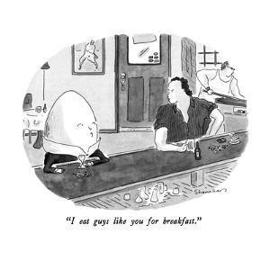 """I eat guys like you for breakfast."" - New Yorker Cartoon by Danny Shanahan"
