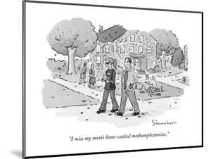 """I miss my mom's home-cooked methamphetamine."" - New Yorker Cartoon by Danny Shanahan"