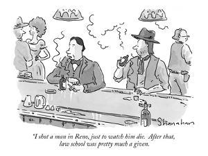 """I shot a man in Reno, just to watch him die.  After that, law school was ?"" - New Yorker Cartoon by Danny Shanahan"