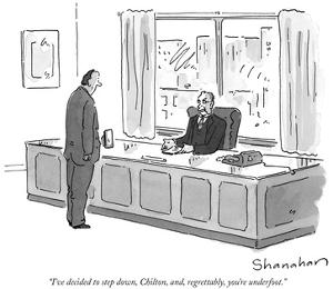 """""""I've decided to step down, Chilton, and, regrettably, you're underfoot."""" - New Yorker Cartoon by Danny Shanahan"""