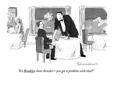 """It's Brooklyn clam chowder?you got a problem with that?"" - New Yorker Cartoon"