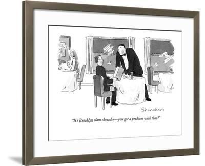 """""""It's Brooklyn clam chowder—you got a problem with that?"""" - New Yorker Cartoon by Danny Shanahan"""