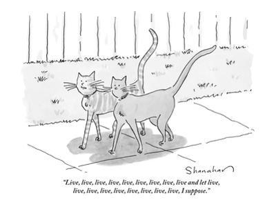 """Live, live, live, live, live, live, live, live, live and let live, live, …"" - New Yorker Cartoon by Danny Shanahan"