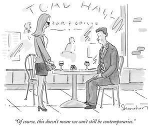 """""""Of course, this doesn't mean we can't still be contemporaries."""" - New Yorker Cartoon by Danny Shanahan"""