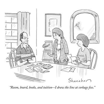 """Room, board, books, and tuition--I draw the line at corkage fees."" - New Yorker Cartoon by Danny Shanahan"