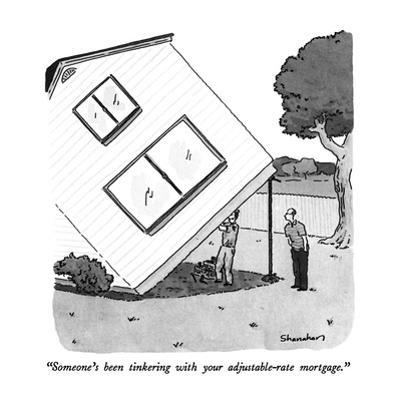 """""""Someone's been tinkering with your adjustable-rate mortgage."""" - New Yorker Cartoon by Danny Shanahan"""