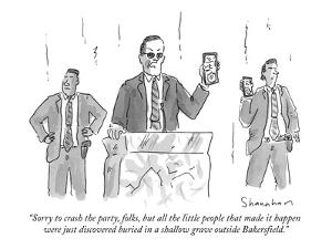 """Sorry to crash the party, folks, but all the little people that made it h?"" - New Yorker Cartoon by Danny Shanahan"