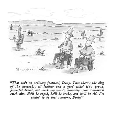 """""""That ain't no ordinary footstool, Dusty.  That there's the king of the ha…"""" - New Yorker Cartoon by Danny Shanahan"""