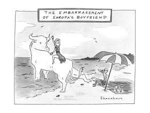 The Embarrassment Of Europa's Boyfriend - New Yorker Cartoon by Danny Shanahan