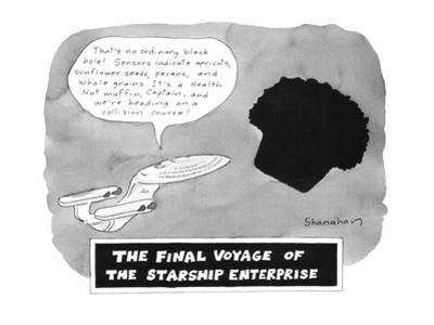 """The Final Voyage of The Starship Enterprise """"That's no ordinary black hole? - New Yorker Cartoon by Danny Shanahan"""