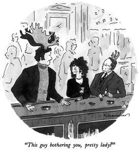 """""""This guy bothering you pretty lady?"""" - New Yorker Cartoon by Danny Shanahan"""