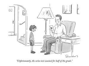 """""""Unfortunately, the urine test counted for half of the grade."""" - New Yorker Cartoon by Danny Shanahan"""