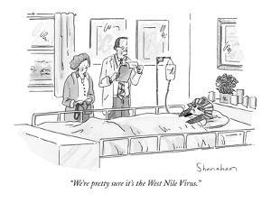 """We're pretty sure it's the West Nile Virus."" - New Yorker Cartoon by Danny Shanahan"