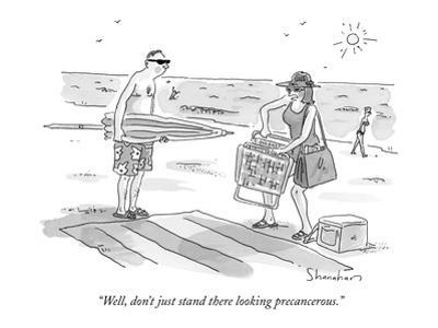 """""""Well, don't just stand there looking precancerous."""" - New Yorker Cartoon by Danny Shanahan"""