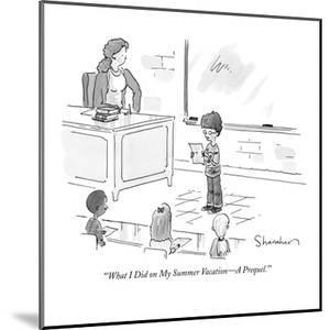 """""""'What I Did on My Summer Vacation?A Prequel.'"""" - New Yorker Cartoon by Danny Shanahan"""