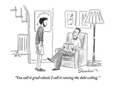 """You call it grad school; I call it raising the debt ceiling."" - New Yorker Cartoon by Danny Shanahan"