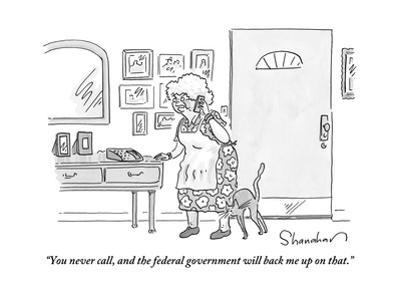 """You never call, and the federal government will back me up on that."" - New Yorker Cartoon by Danny Shanahan"