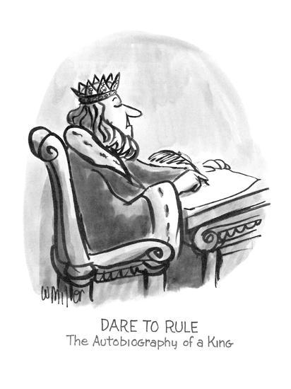 Dare To Rule: The Autobiography of a King - New Yorker Cartoon-Warren Miller-Premium Giclee Print