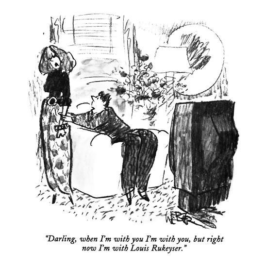 """Darling, when I'm with you I'm with you, but right now I'm with Louis Ruk?"" - New Yorker Cartoon-Robert Weber-Premium Giclee Print"