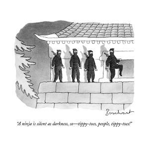 """""""A ninja is silent as darkness, so?tippy-toes, people, tippy-toes!"""" - New Yorker Cartoon by David Borchart"""