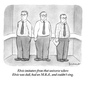 """""""Elvis imitators from that universe where Elvis was dull, had an M.B.A., a?"""" - New Yorker Cartoon by David Borchart"""