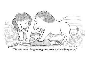 """""""For the most dangerous game, that was awfully easy."""" - New Yorker Cartoon by David Borchart"""
