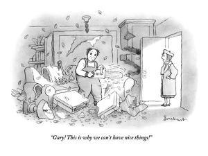 """""""Gary! This is why we can't have nice things!"""" - New Yorker Cartoon by David Borchart"""