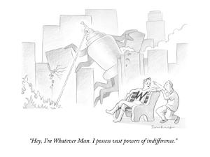 """""""Hey, I'm Whatever Man. I possess vast powers of indifference."""" - New Yorker Cartoon by David Borchart"""