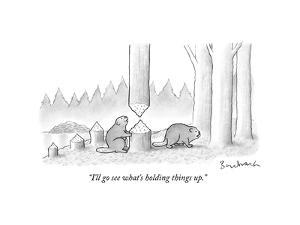 """""""I'll go see what's holding things up."""" - New Yorker Cartoon by David Borchart"""