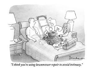 """""""I think you're using lawnmower repair to avoid intimacy."""" - New Yorker Cartoon by David Borchart"""