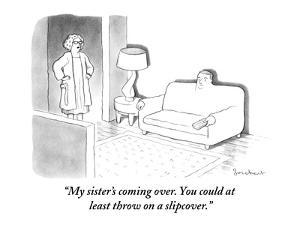 """""""My sister's coming over. You could at least throw on a slipcover."""" - New Yorker Cartoon by David Borchart"""