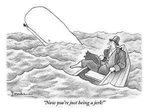 """""""Now you're just being a jerk!"""" - New Yorker Cartoon by David Borchart"""