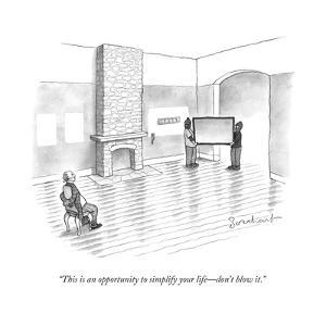 """""""This is an opportunity to simplify your life?don't blow it."""" - New Yorker Cartoon by David Borchart"""