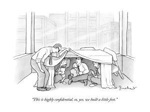 """""""This is highly confidential, so, yes, we built a little fort."""" - New Yorker Cartoon by David Borchart"""