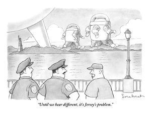 """""""Until we hear different, it's Jersey's problem."""" - New Yorker Cartoon by David Borchart"""